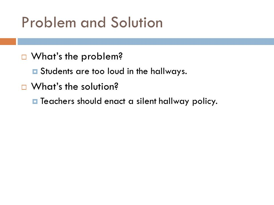 Problem and Solution Whats the problem. Students are too loud in the hallways.