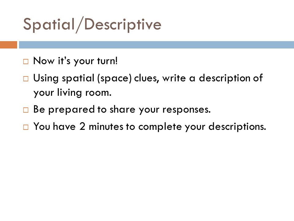 Spatial/Descriptive Now its your turn.