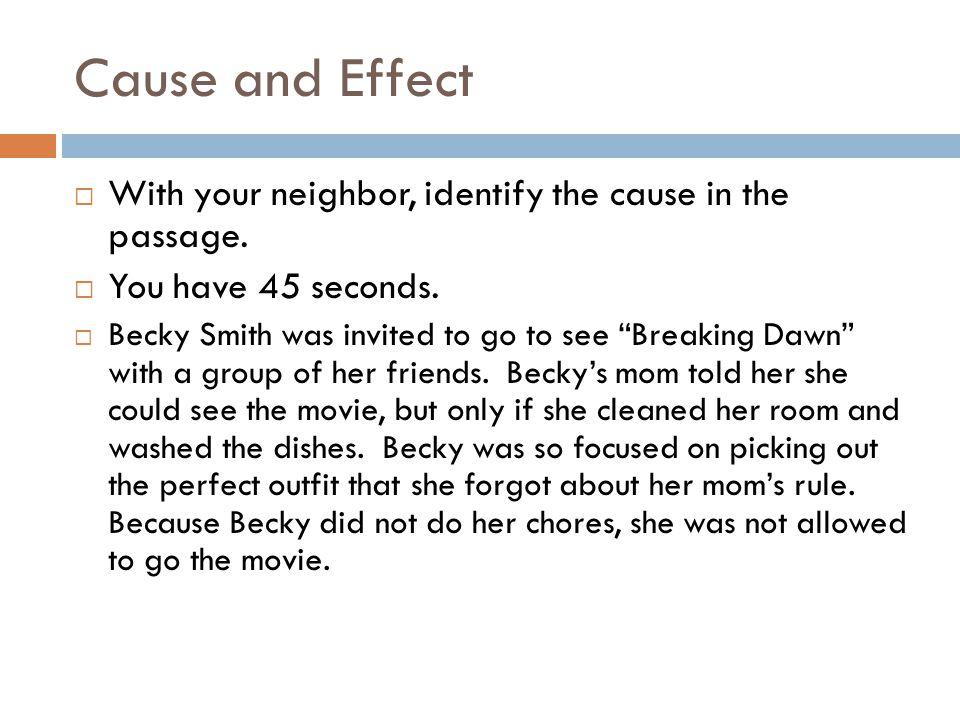 Cause and Effect With your neighbor, identify the cause in the passage.
