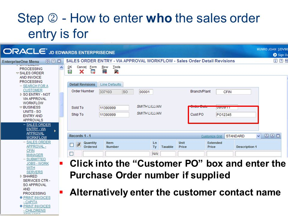 Step - How to enter who the sales order entry is for Click into the Customer PO box and enter the Purchase Order number if supplied Alternatively ente