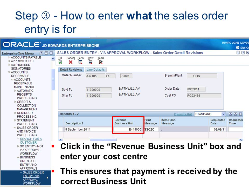 Click in the Revenue Business Unit box and enter your cost centre This ensures that payment is received by the correct Business Unit Step - How to ent
