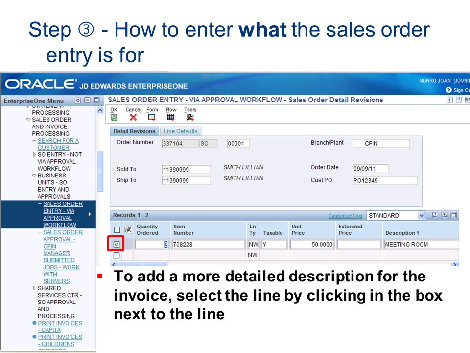 To add a more detailed description for the invoice, select the line by clicking in the box next to the line Step - How to enter what the sales order e
