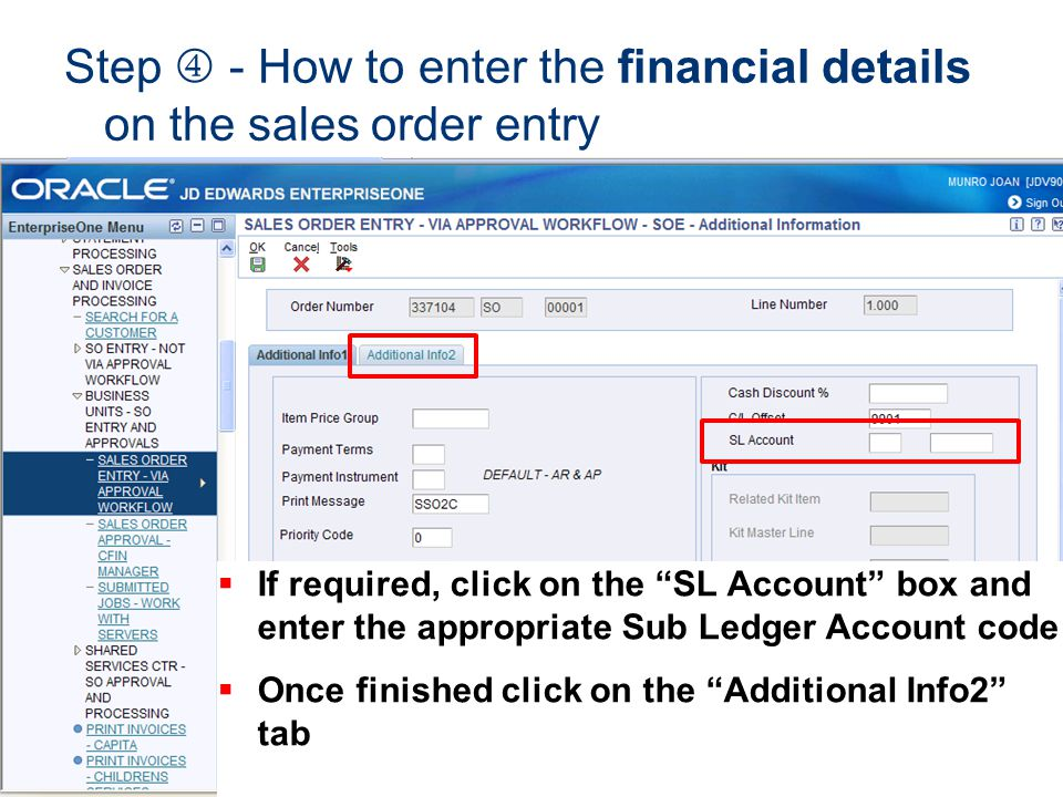 Step - How to enter the financial details on the sales order entry If required, click on the SL Account box and enter the appropriate Sub Ledger Accou
