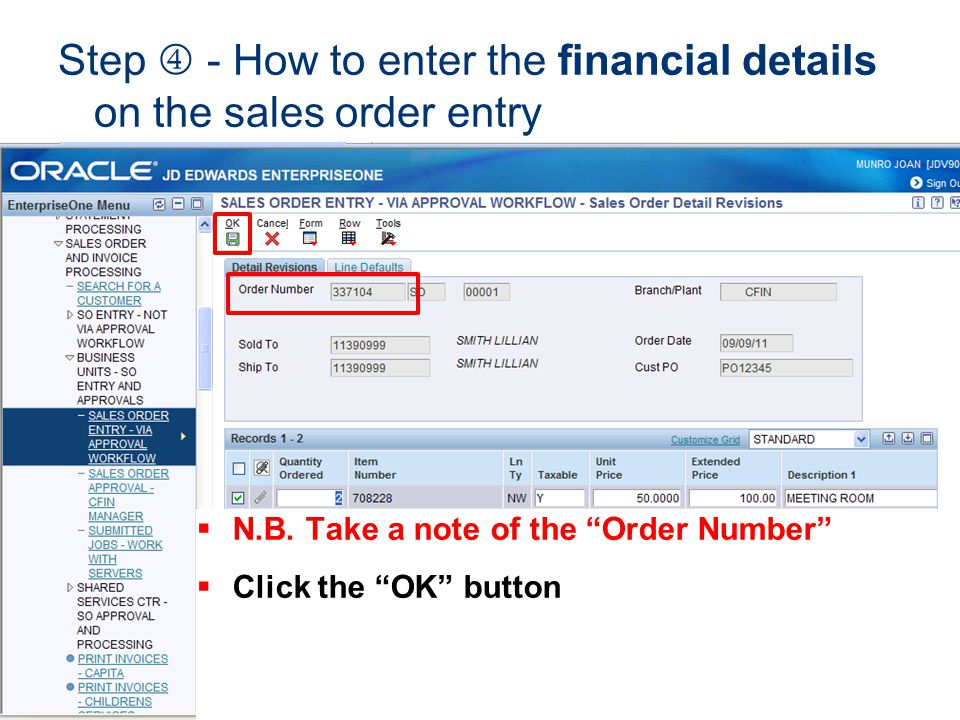 Step - How to enter the financial details on the sales order entry N.B. Take a note of the Order Number Click the OK button