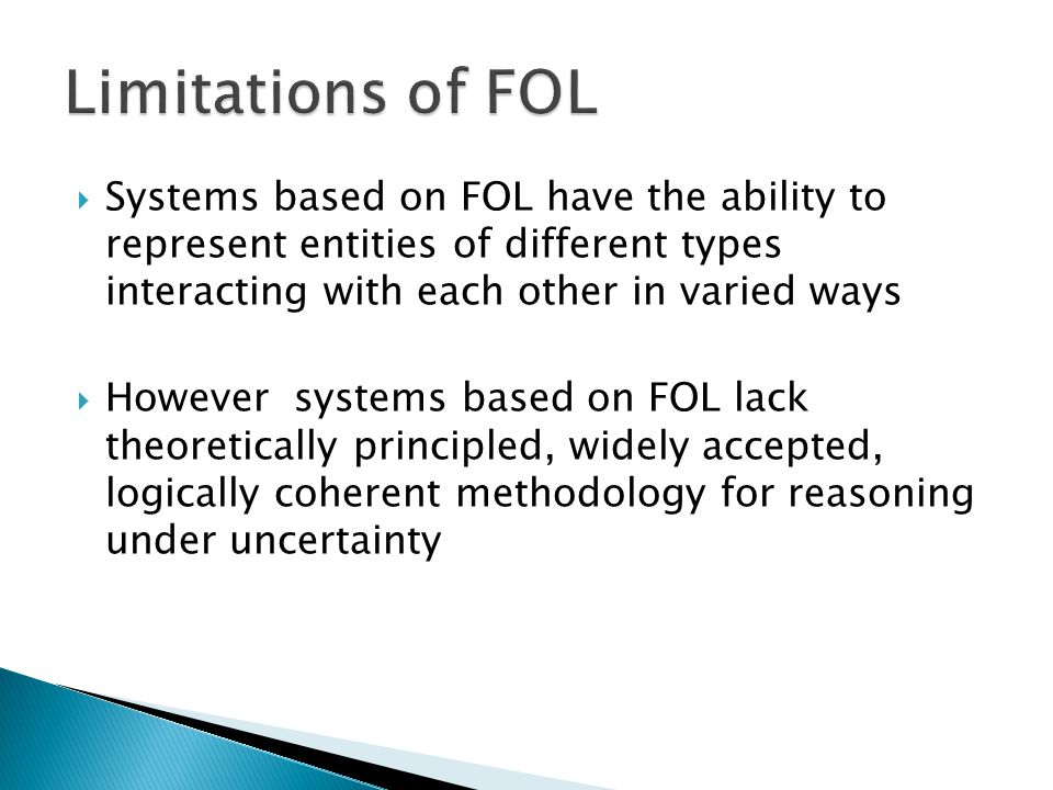 Systems based on FOL have the ability to represent entities of different types interacting with each other in varied ways However systems based on FOL