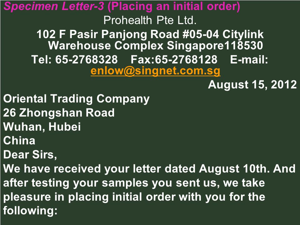 Specimen Letter-3 (Placing an initial order) Prohealth Pte Ltd. 102 F Pasir Panjong Road #05-04 Citylink Warehouse Complex Singapore118530 Tel: 65-276