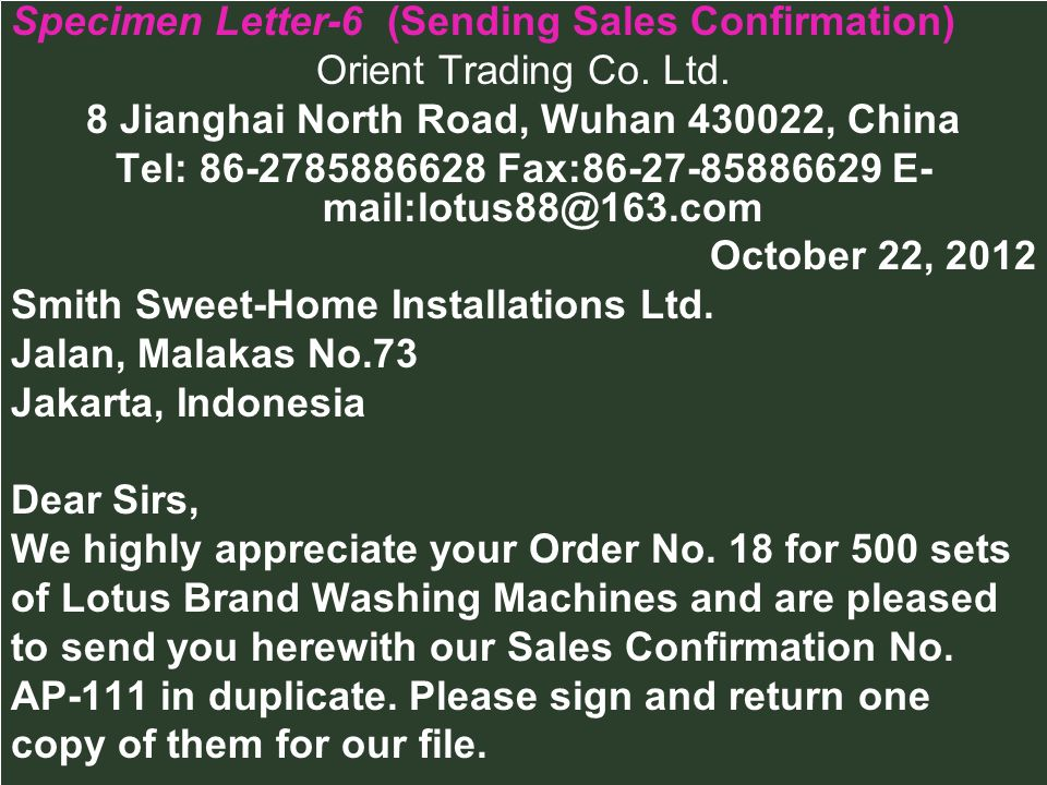 Specimen Letter-6 (Sending Sales Confirmation) Orient Trading Co. Ltd. 8 Jianghai North Road, Wuhan 430022, China Tel: 86-2785886628 Fax:86-27-8588662
