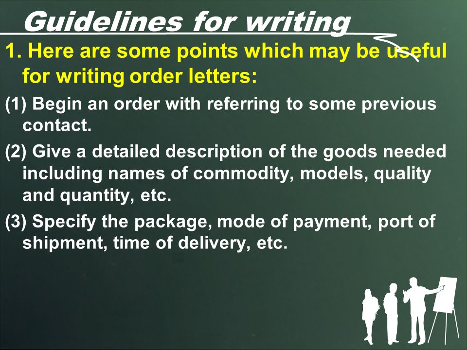 Guidelines for writing 1. Here are some points which may be useful for writing order letters: (1) Begin an order with referring to some previous conta