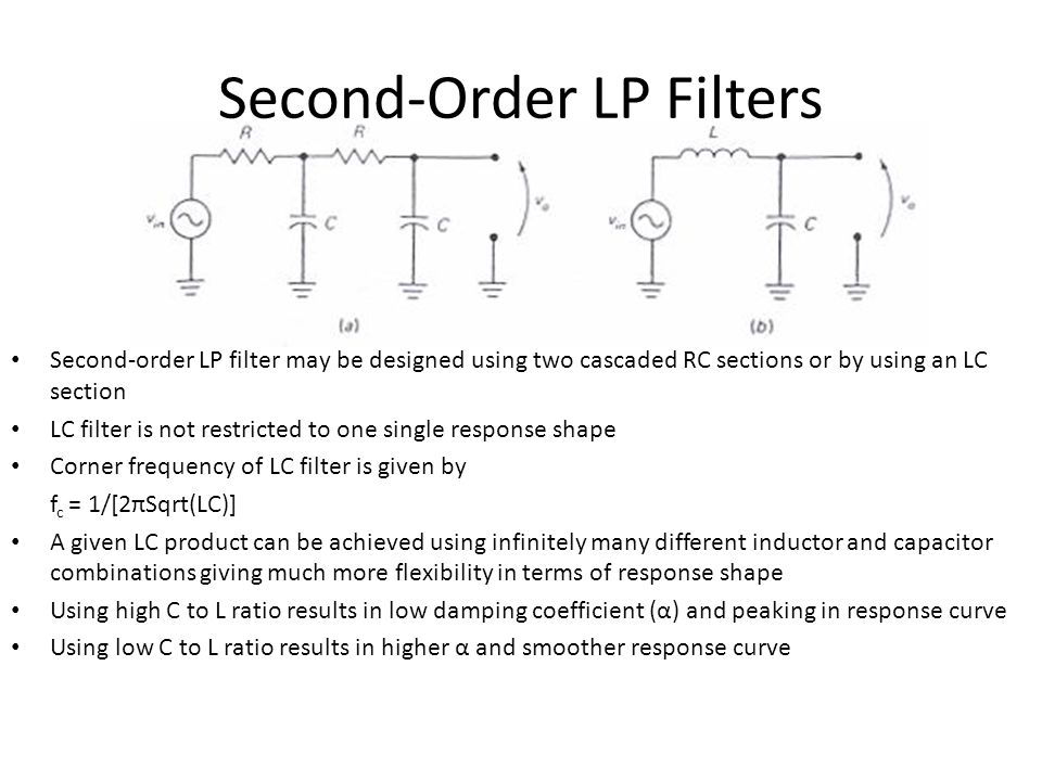 Second-Order LP Filters Second-order LP filter may be designed using two cascaded RC sections or by using an LC section LC filter is not restricted to