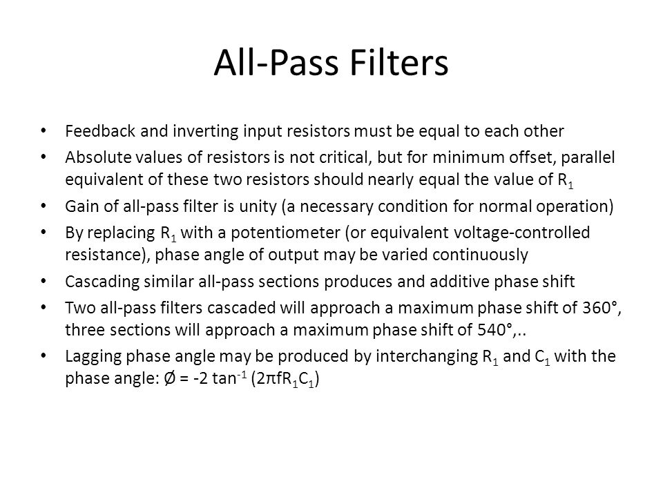 All-Pass Filters Feedback and inverting input resistors must be equal to each other Absolute values of resistors is not critical, but for minimum offs