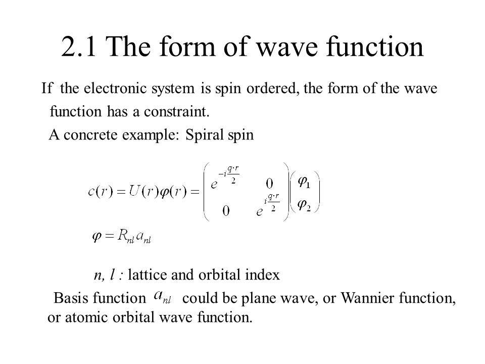 2.1 The form of wave function If the electronic system is spin ordered, the form of the wave function has a constraint. A concrete example: Spiral spi