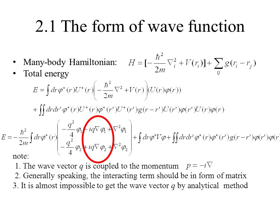 2.1 The form of wave function Many-body Hamiltonian: Total energy note: 1.