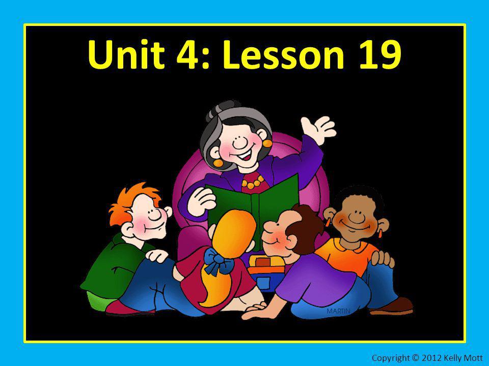 Unit 4: Lesson 19 Copyright © 2012 Kelly Mott