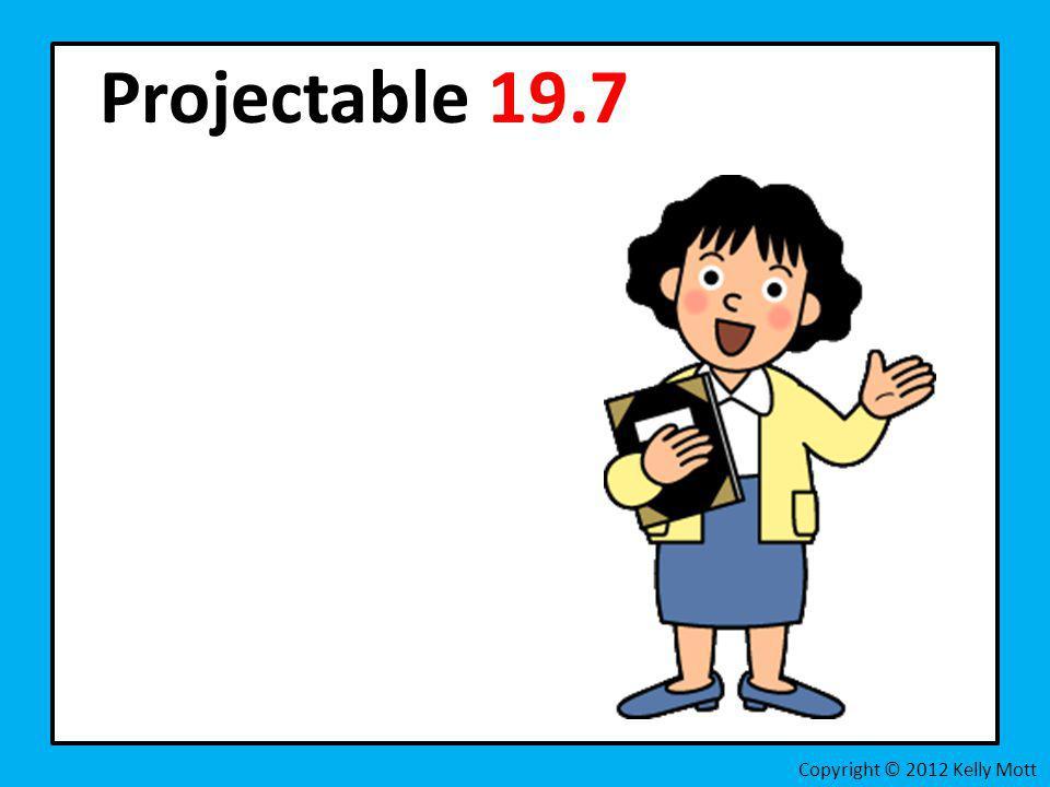 Projectable 19.7 Copyright © 2012 Kelly Mott