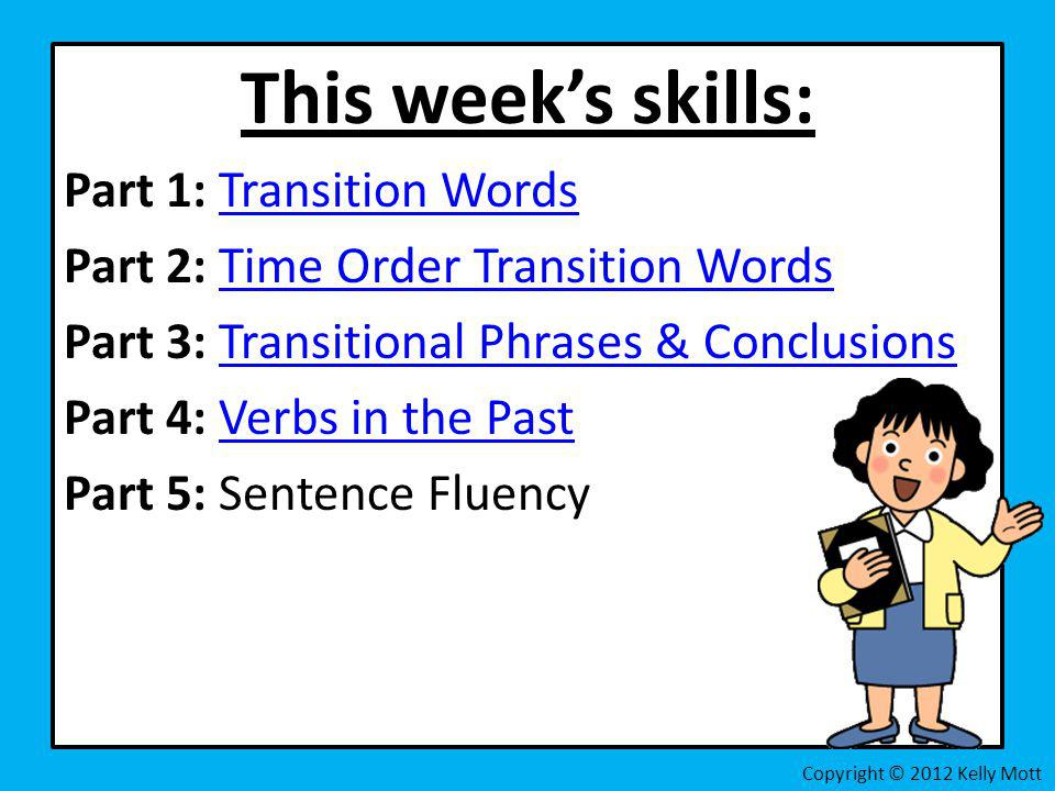 This weeks skills: Part 1: Transition WordsTransition Words Part 2: Time Order Transition WordsTime Order Transition Words Part 3: Transitional Phrase