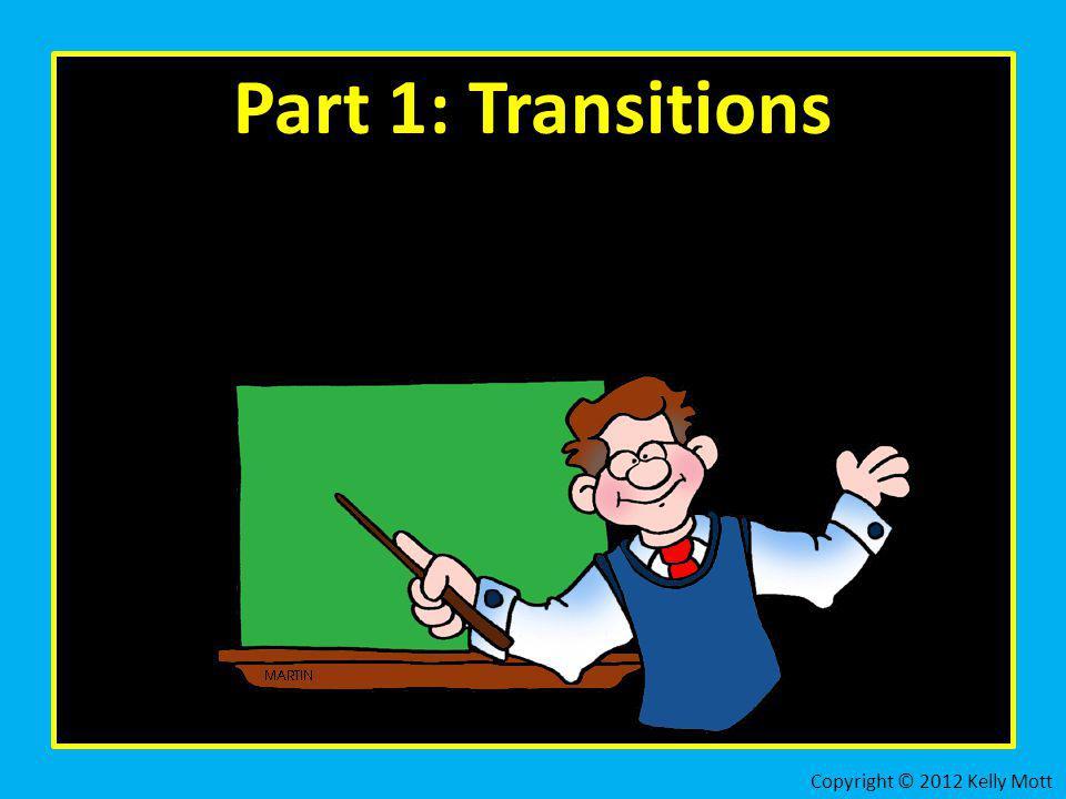 Part 1: Transitions Copyright © 2012 Kelly Mott