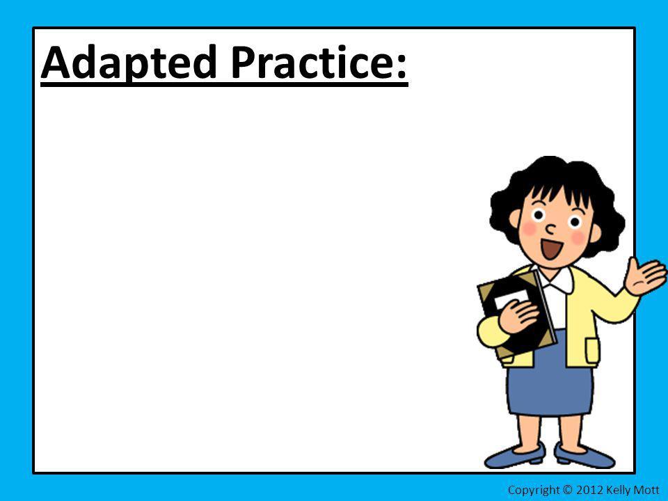 Adapted Practice: Copyright © 2012 Kelly Mott