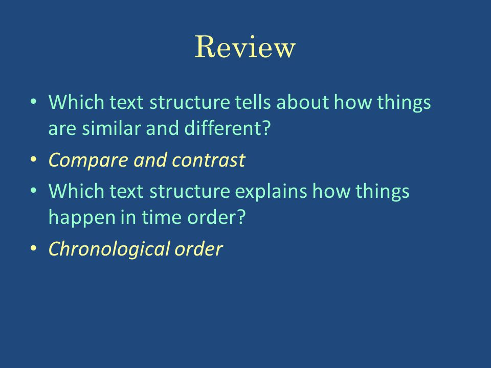Review Which text structure tells about how things are similar and different? Compare and contrast Which text structure explains how things happen in
