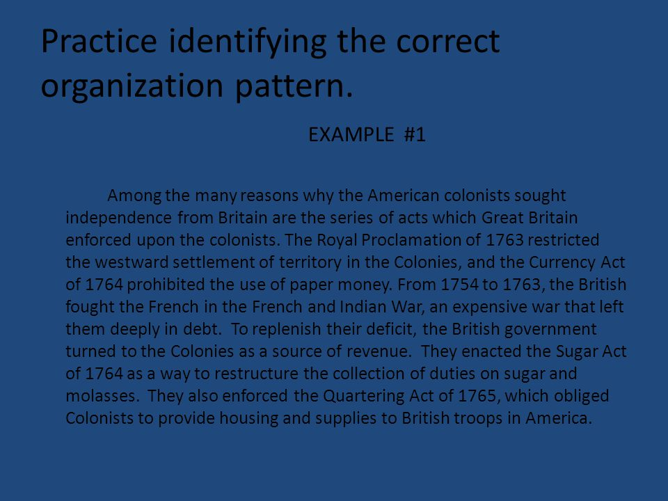 Practice identifying the correct organization pattern. EXAMPLE #1 Among the many reasons why the American colonists sought independence from Britain a
