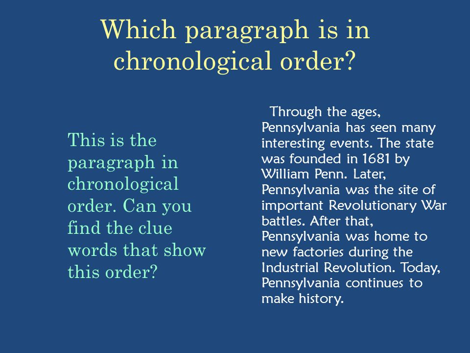 Which paragraph is in chronological order? Through the ages, Pennsylvania has seen many interesting events. The state was founded in 1681 by William P