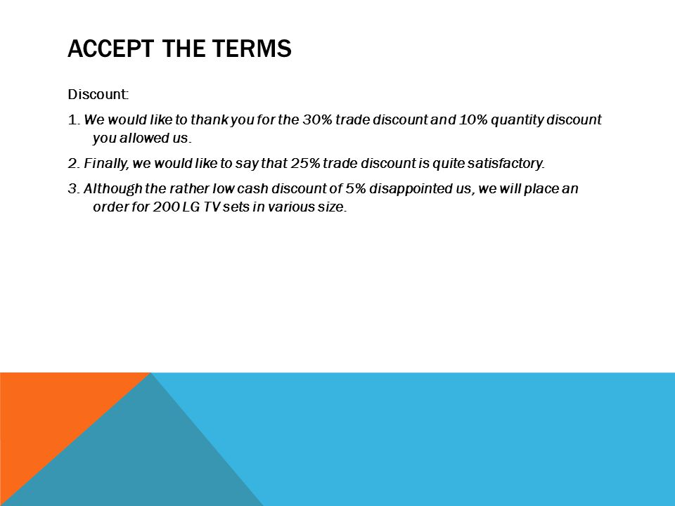 ACCEPT THE TERMS Discount: 1. We would like to thank you for the 30% trade discount and 10% quantity discount you allowed us. 2. Finally, we would lik