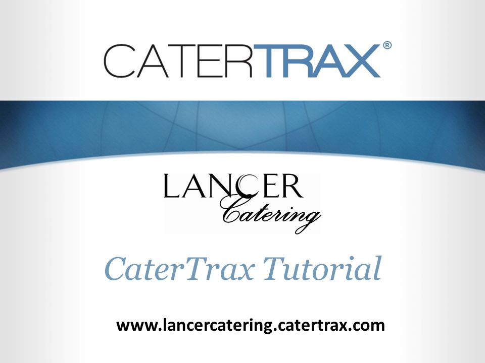 CaterTrax Overview Contents Create an Account Place an Order Check-out Confirm Your Order Request Changes to Your Order www.lancercatering.catertrax.com