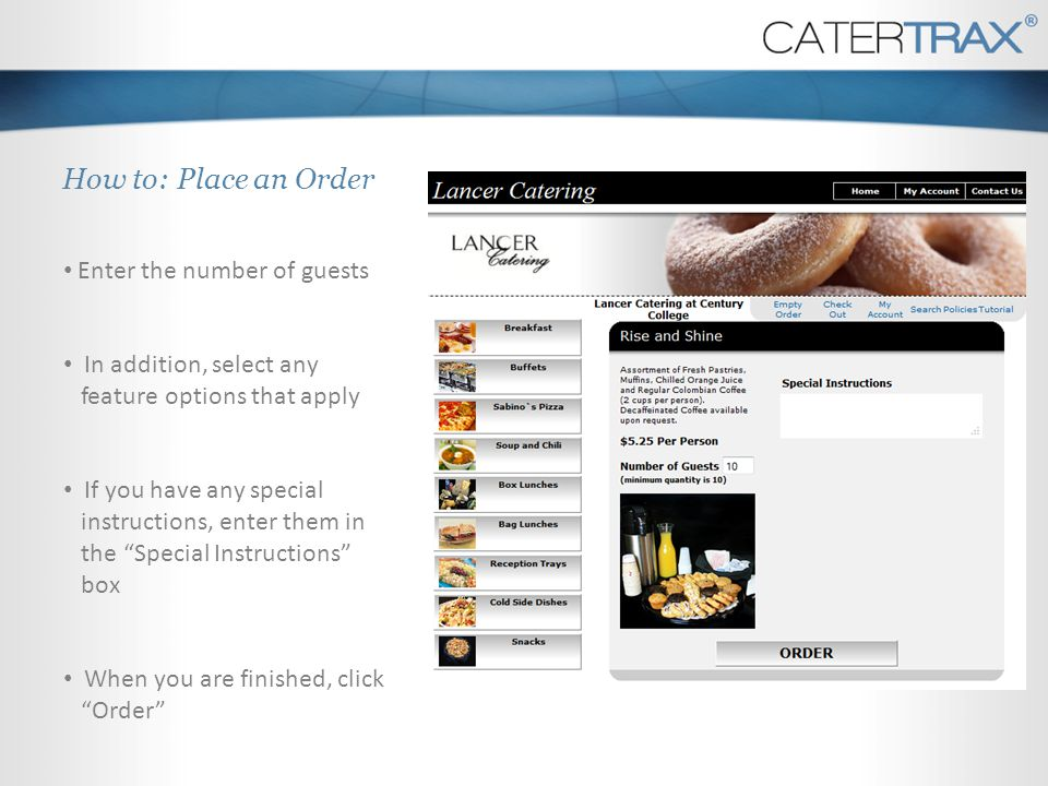 How to: Place an Order Enter the number of guests In addition, select any feature options that apply If you have any special instructions, enter them