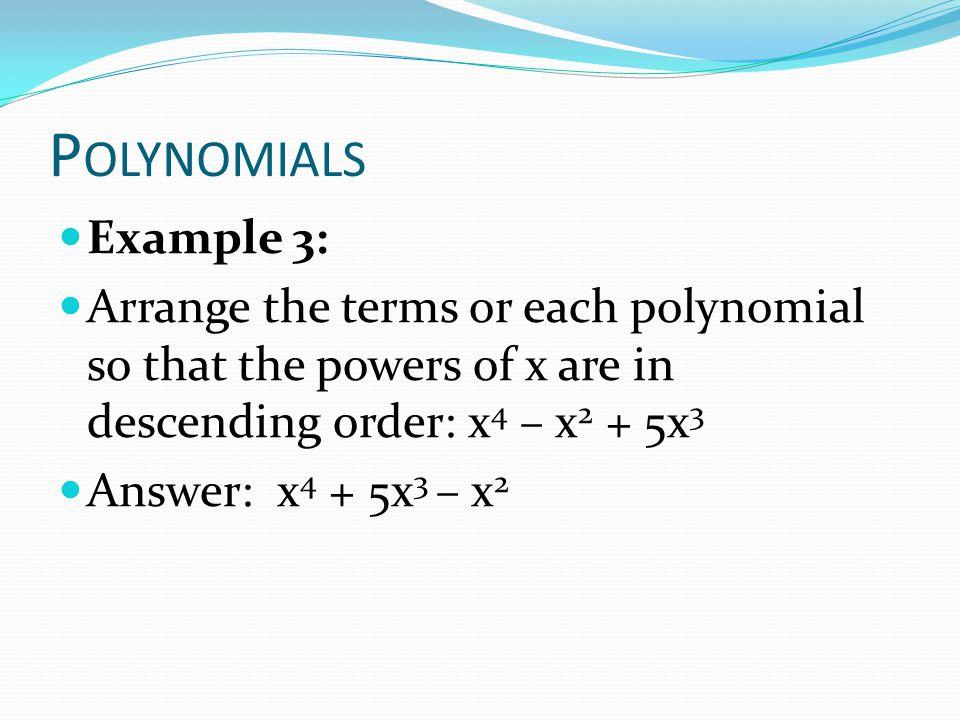 P OLYNOMIALS 1.Write in descending order: 8, 16, 2, 6, 21, 0 2.