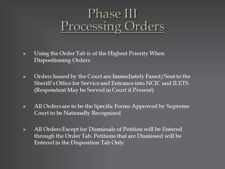 Using the Order Tab is of the Highest Priority When Dispositioning Orders Orders Issued by the Court are Immediately Faxed/Sent to the Sheriffs Office