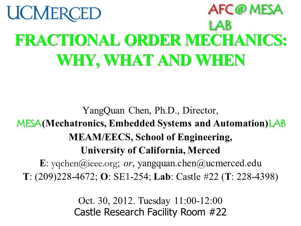 AFC @ MESA LAB Google saysFractional Order MechanicsFractional Order Mechanics A Seminar Applied Fractional Calculus @ MESA LAB @ UC Merced Slide-22/1024