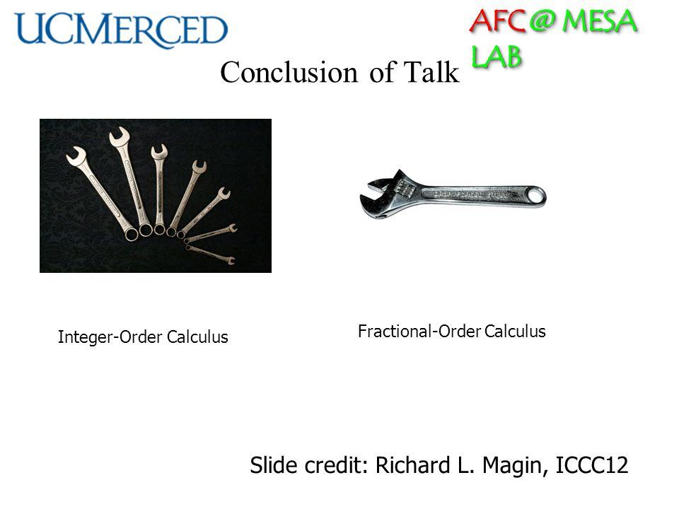 AFC @ MESA LAB Conclusion of Talk Integer-Order Calculus Fractional-Order Calculus Slide credit: Richard L. Magin, ICCC12