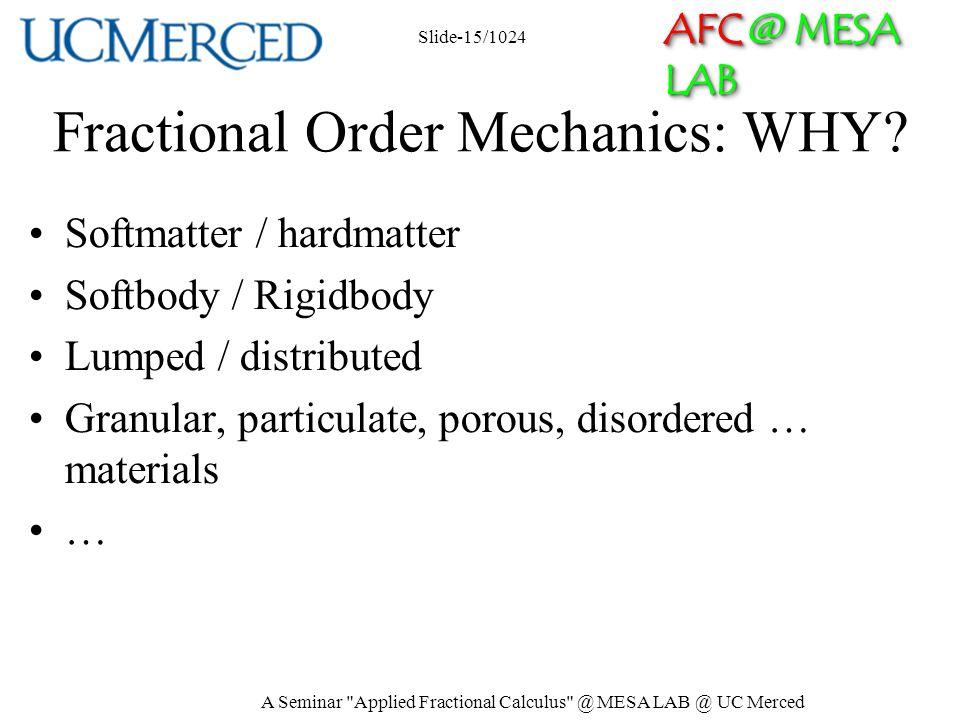 AFC @ MESA LAB Fractional Order Mechanics: WHY? Softmatter / hardmatter Softbody / Rigidbody Lumped / distributed Granular, particulate, porous, disor
