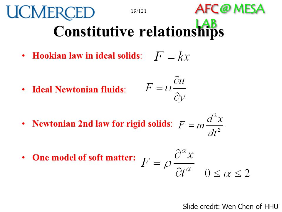 AFC @ MESA LAB 19/121 Constitutive relationships Hookian law in ideal solids: Ideal Newtonian fluids: Newtonian 2nd law for rigid solids: One model of