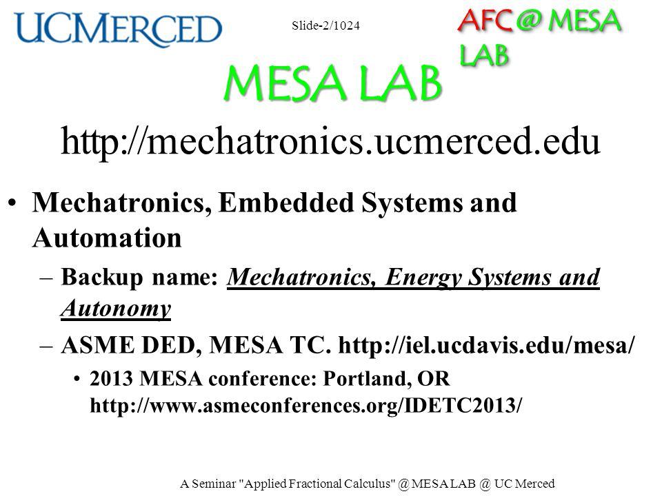 AFC @ MESA LAB MESA LAB MESA LAB http://mechatronics.ucmerced.edu Mechatronics, Embedded Systems and Automation –Backup name: Mechatronics, Energy Sys