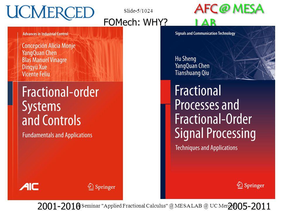 AFC @ MESA LAB 2001-20102005-2011 Slide-5/1024 A Seminar Applied Fractional Calculus @ MESA LAB @ UC Merced FOMech: WHY