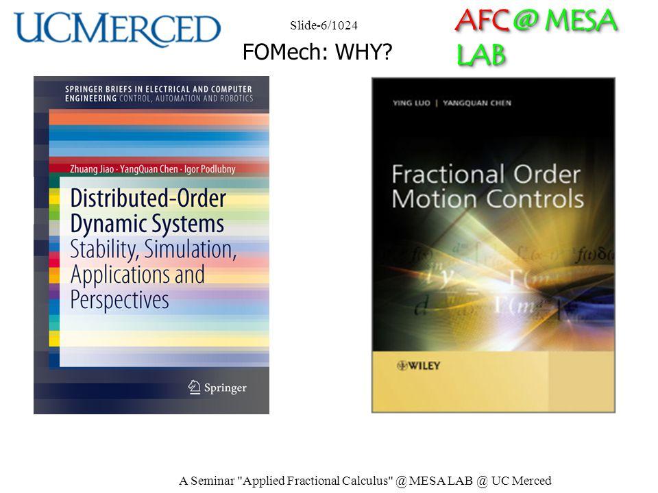 AFC @ MESA LAB A Seminar Applied Fractional Calculus @ MESA LAB @ UC Merced Slide-6/1024 FOMech: WHY