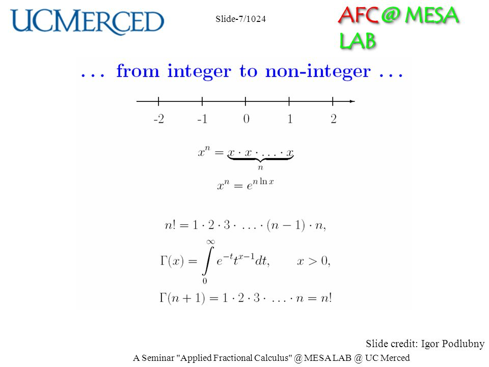 AFC @ MESA LAB Slide credit: Igor Podlubny Slide-7/1024 A Seminar Applied Fractional Calculus @ MESA LAB @ UC Merced