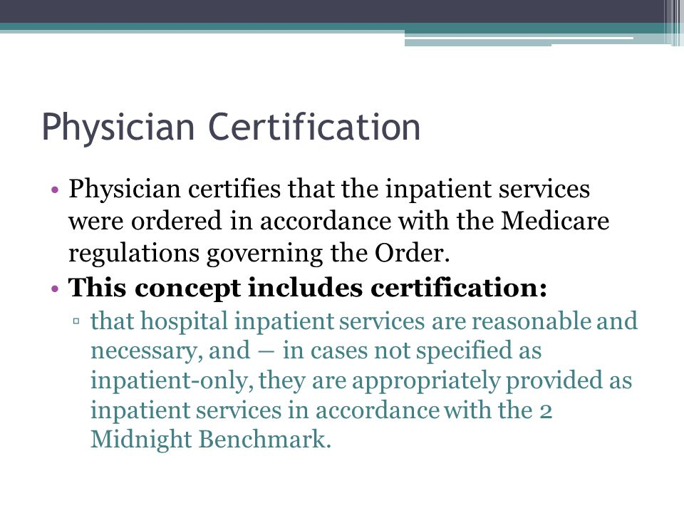 Physician Certification Physician certifies that the inpatient services were ordered in accordance with the Medicare regulations governing the Order.