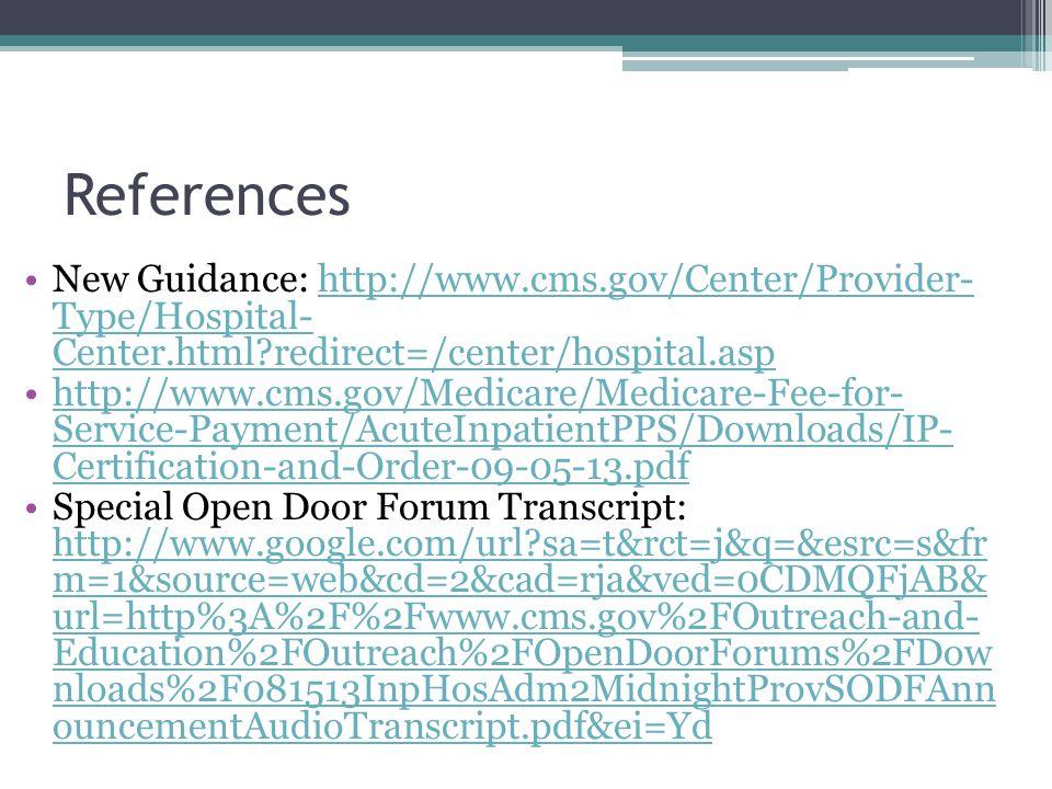 References New Guidance: http://www.cms.gov/Center/Provider- Type/Hospital- Center.html?redirect=/center/hospital.asphttp://www.cms.gov/Center/Provide