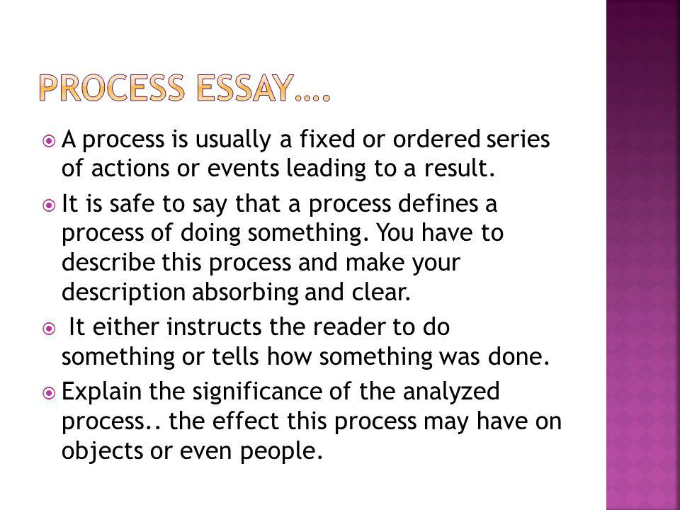 A process is usually a fixed or ordered series of actions or events leading to a result. It is safe to say that a process defines a process of doing s