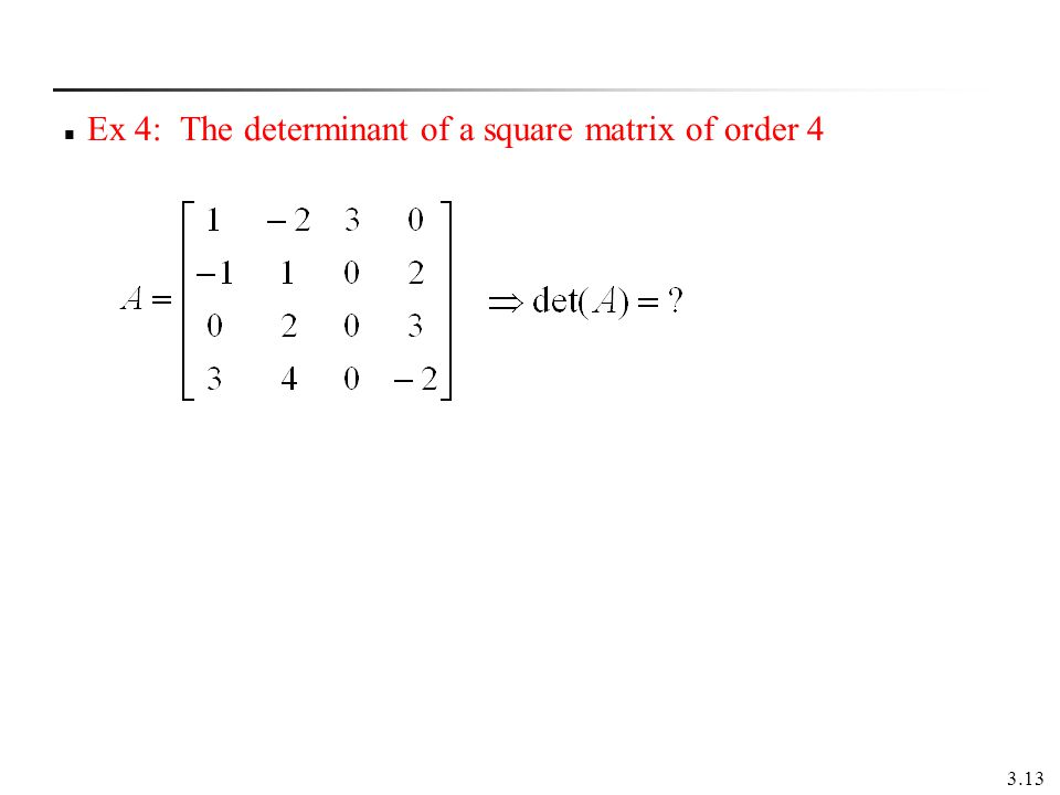 3.13 Ex 4: The determinant of a square matrix of order 4