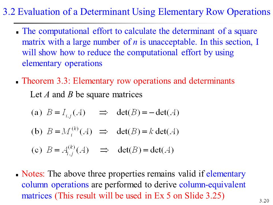 3.20 3.2 Evaluation of a Determinant Using Elementary Row Operations Theorem 3.3: Elementary row operations and determinants Let A and B be square mat