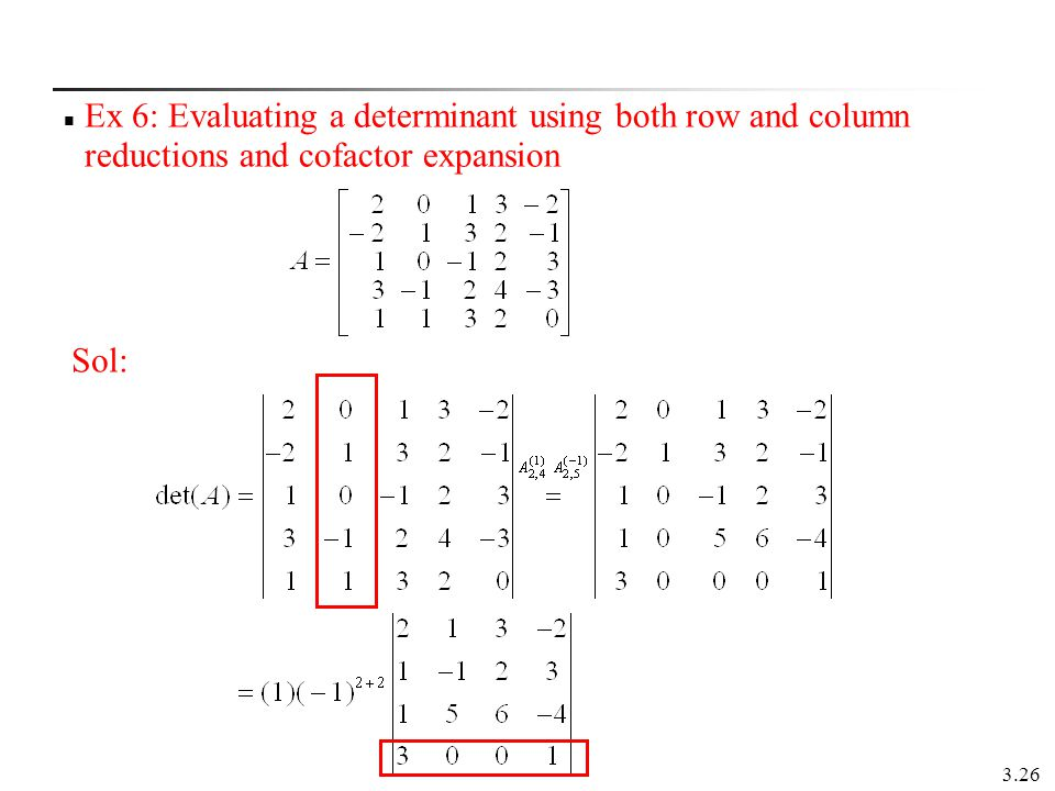 3.26 Ex 6: Evaluating a determinant using both row and column reductions and cofactor expansion Sol: