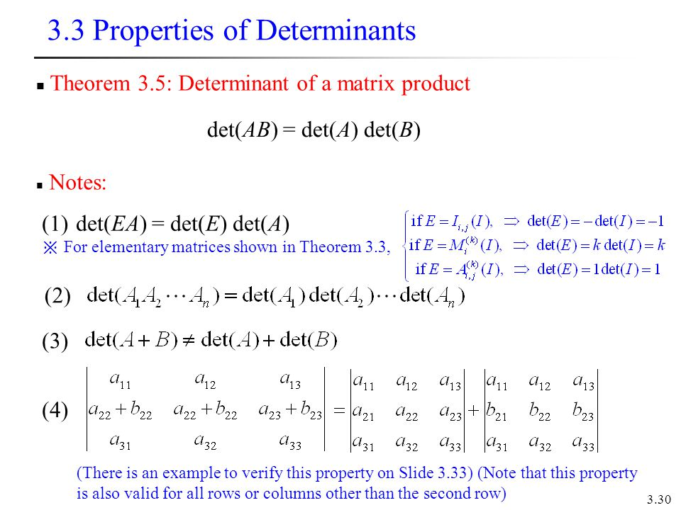 3.30 3.3 Properties of Determinants Notes: Theorem 3.5: Determinant of a matrix product (1)det(EA) = det(E) det(A) For elementary matrices shown in Th