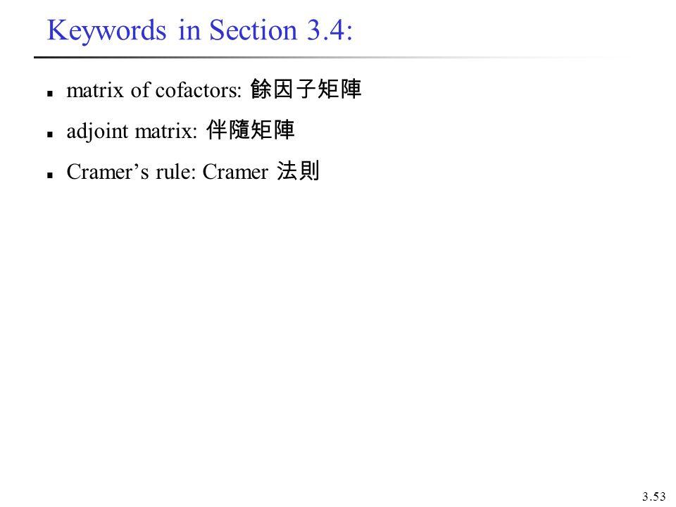 3.53 Keywords in Section 3.4: matrix of cofactors: adjoint matrix: Cramers rule: Cramer
