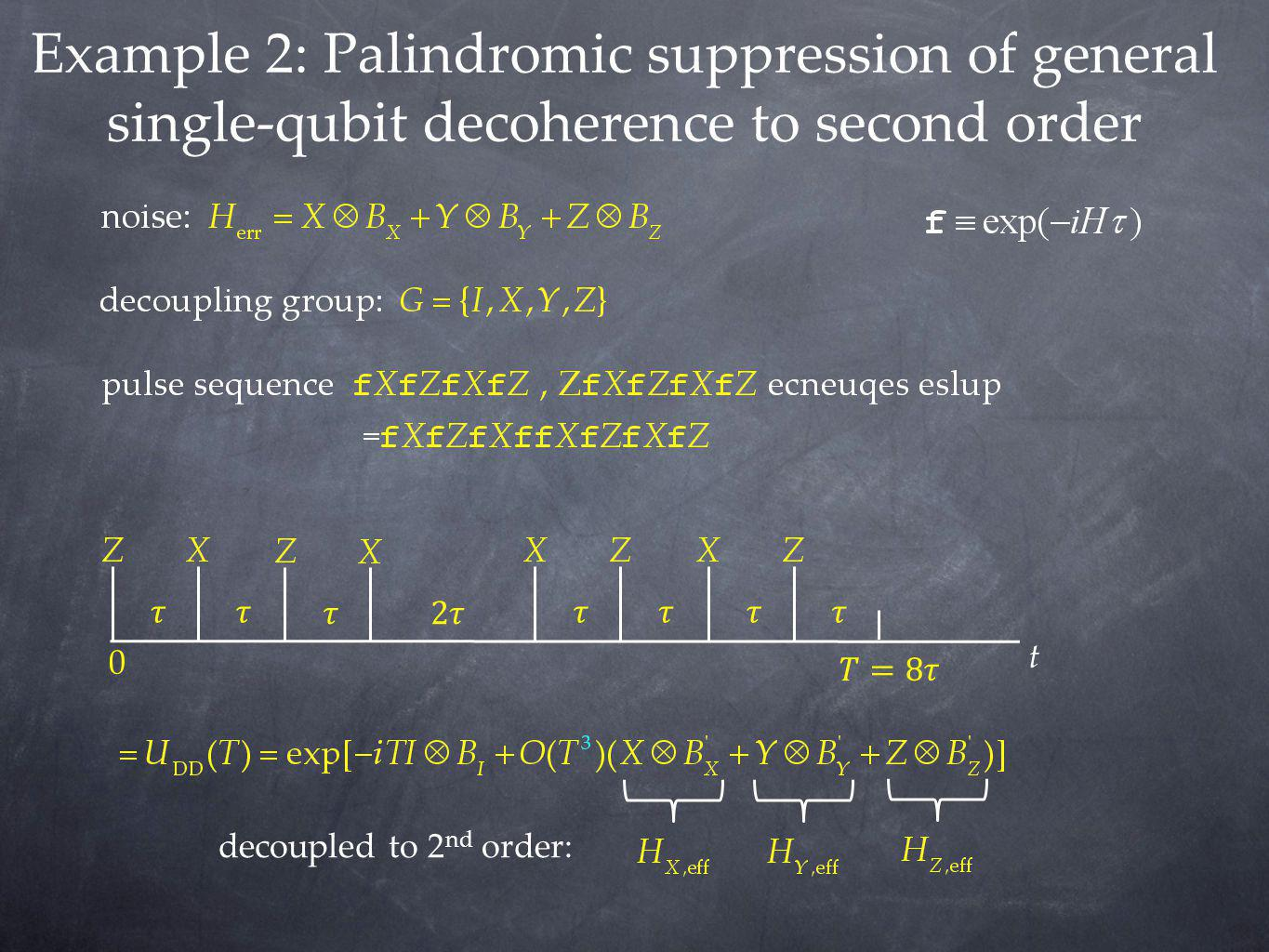 Example 2: Palindromic suppression of general single-qubit decoherence to second order decoupled to 2 nd order: 0 t