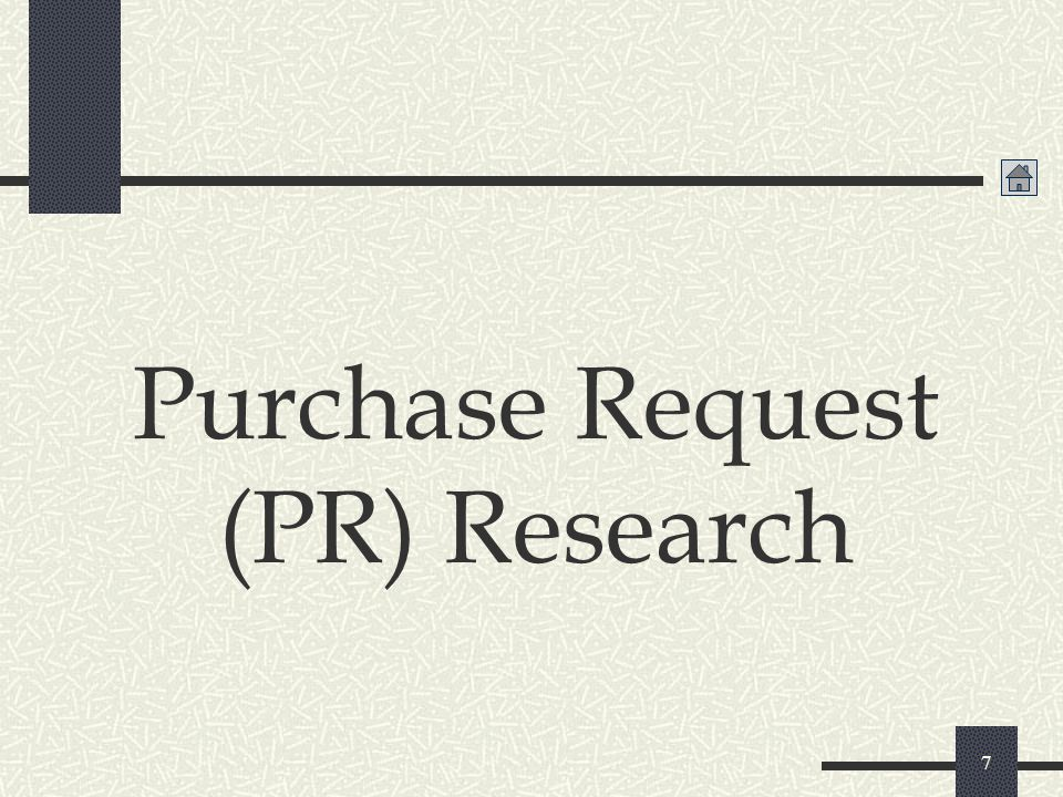 Purchase Request (PR) research 8 A Purchase Request (PR) is the transaction/document utilized to administratively reserve the funds for a particular contract.