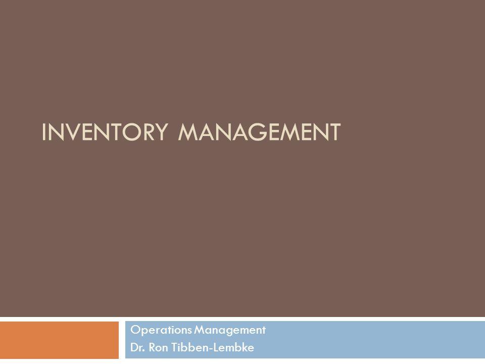 INVENTORY MANAGEMENT Operations Management Dr. Ron Tibben-Lembke