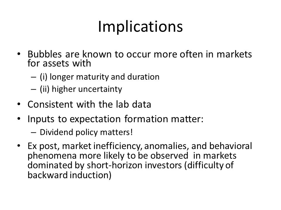 Implications Bubbles are known to occur more often in markets for assets with – (i) longer maturity and duration – (ii) higher uncertainty Consistent