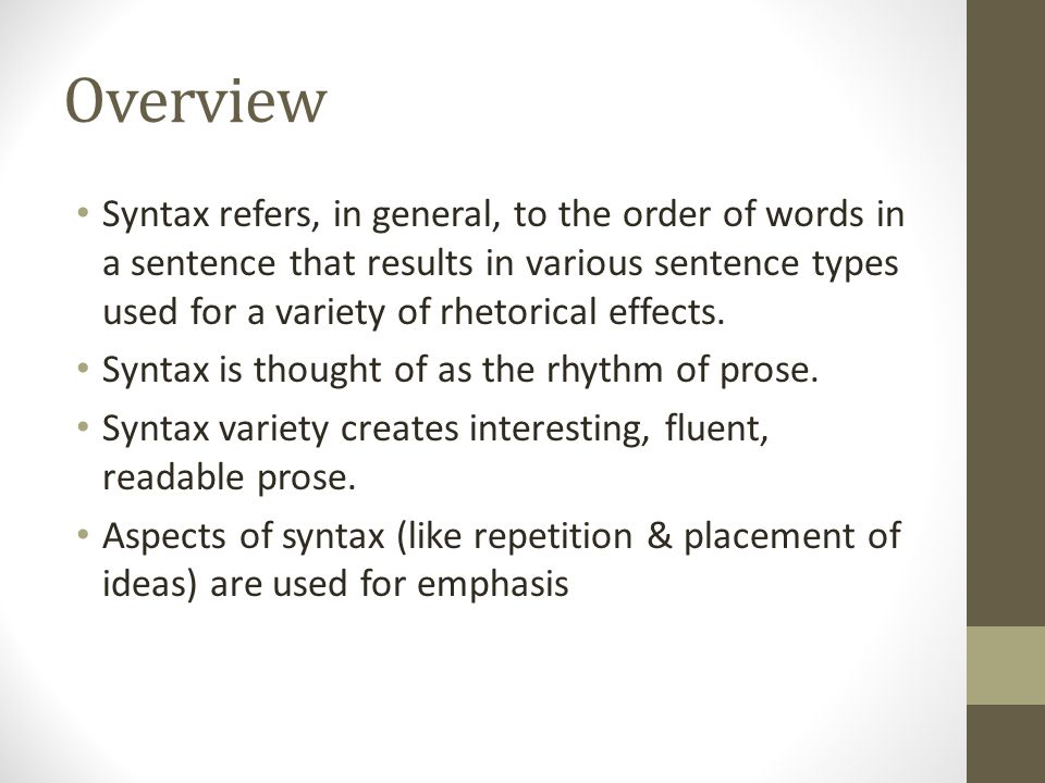 Overview Syntax refers, in general, to the order of words in a sentence that results in various sentence types used for a variety of rhetorical effect